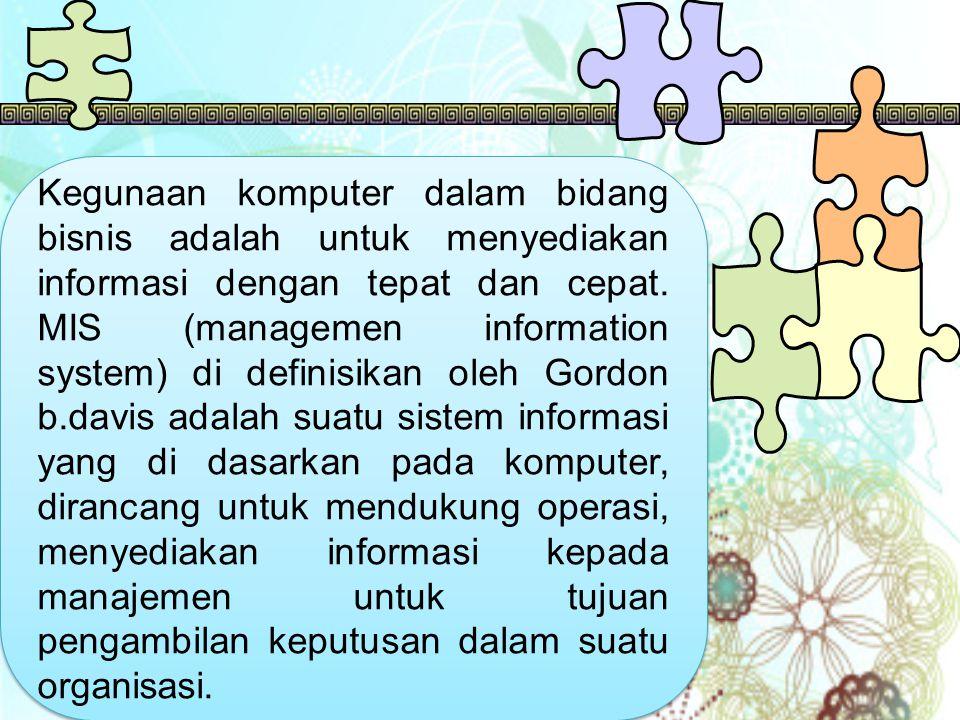 Kegunaan komputer dalam bidang bisnis adalah untuk menyediakan informasi dengan tepat dan cepat.