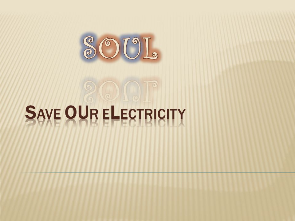 SOUL Save Our electricity