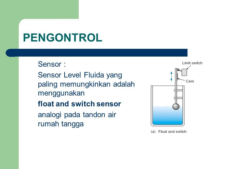 PENGONTROL Sensor : Sensor Level Fluida yang paling memungkinkan adalah menggunakan. float and switch sensor.