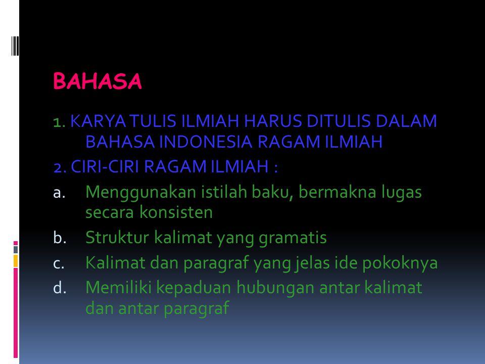 BAHASA 1. KARYA TULIS ILMIAH HARUS DITULIS DALAM BAHASA INDONESIA RAGAM ILMIAH. 2. CIRI-CIRI RAGAM ILMIAH :