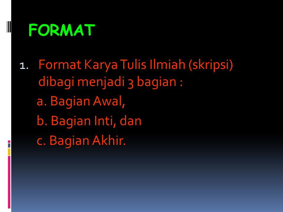FORMAT Format Karya Tulis Ilmiah (skripsi) dibagi menjadi 3 bagian :