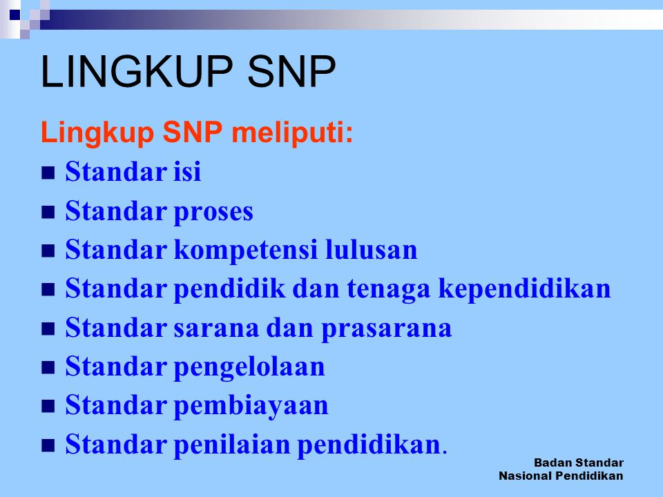 LINGKUP SNP Lingkup SNP meliputi: Standar isi Standar proses