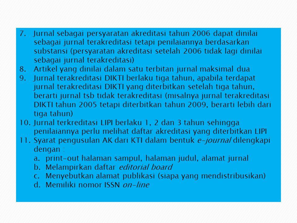 7. Jurnal sebagai persyaratan akreditasi tahun 2006 dapat dinilai sebagai jurnal terakreditasi tetapi penilaiannya berdasarkan substansi (persyaratan akreditasi setelah 2006 tidak lagi dinilai sebagai jurnal terakreditasi)