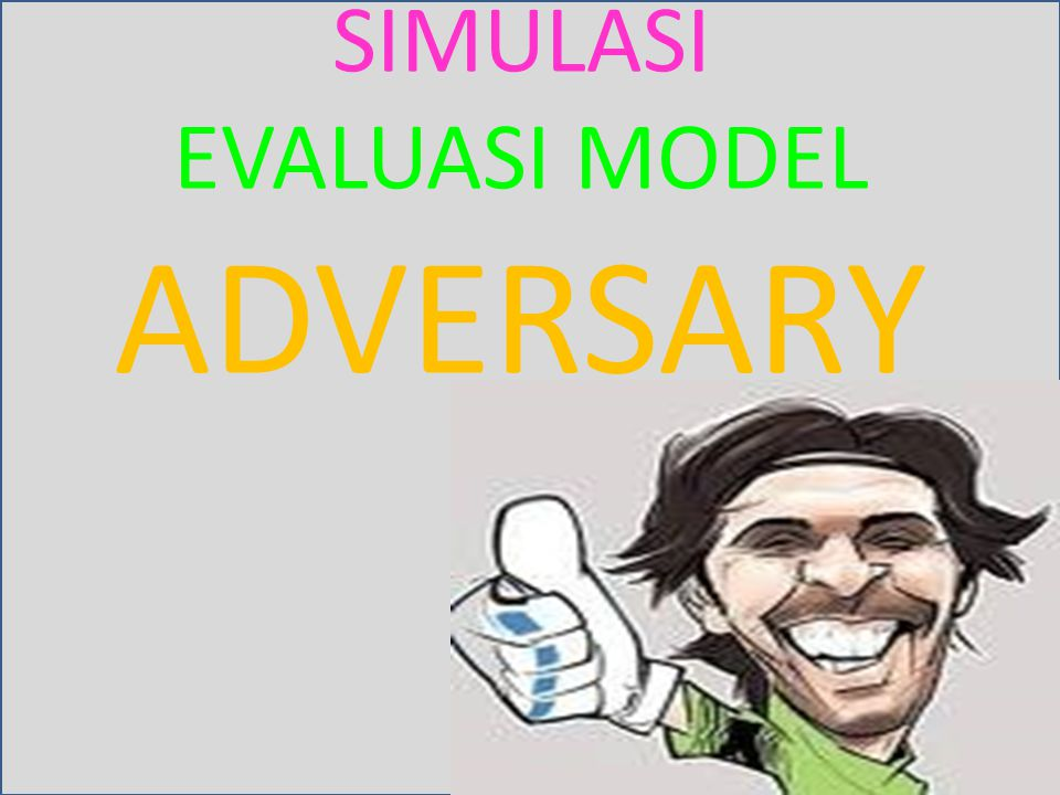 SIMULASI EVALUASI MODEL ADVERSARY