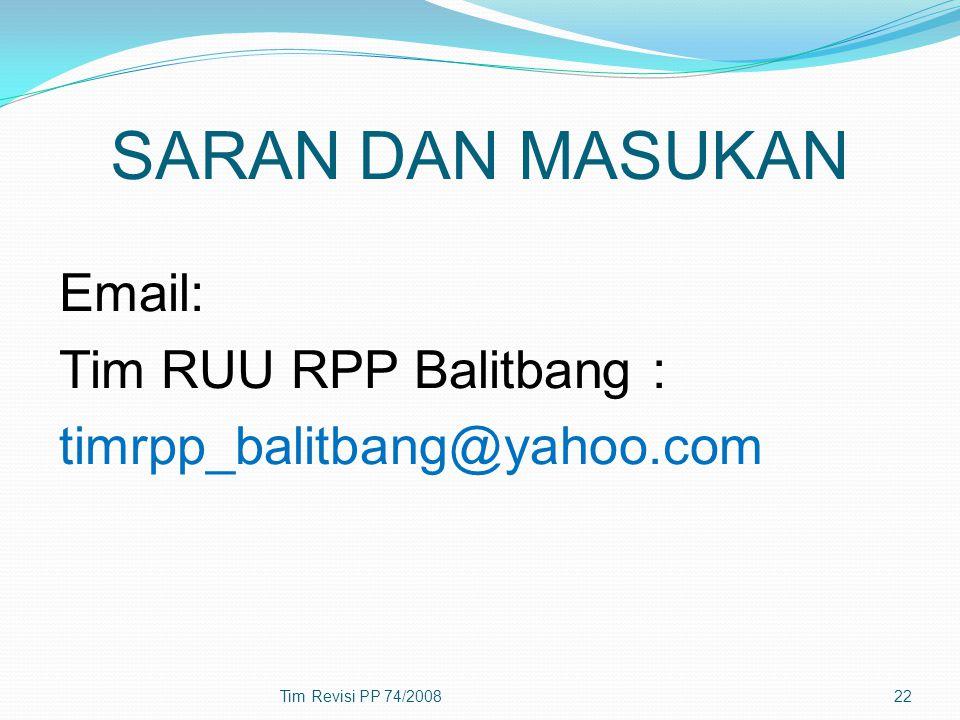 SARAN DAN MASUKAN Email: Tim RUU RPP Balitbang : timrpp_balitbang@yahoo.com Tim Revisi PP 74/2008