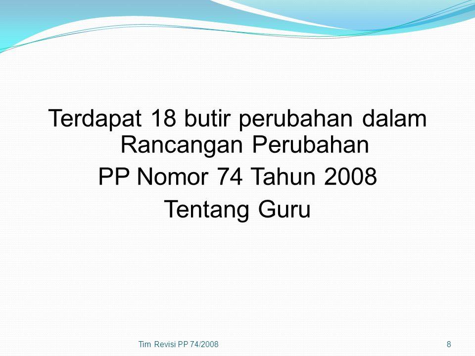 Terdapat 18 butir perubahan dalam Rancangan Perubahan PP Nomor 74 Tahun 2008 Tentang Guru