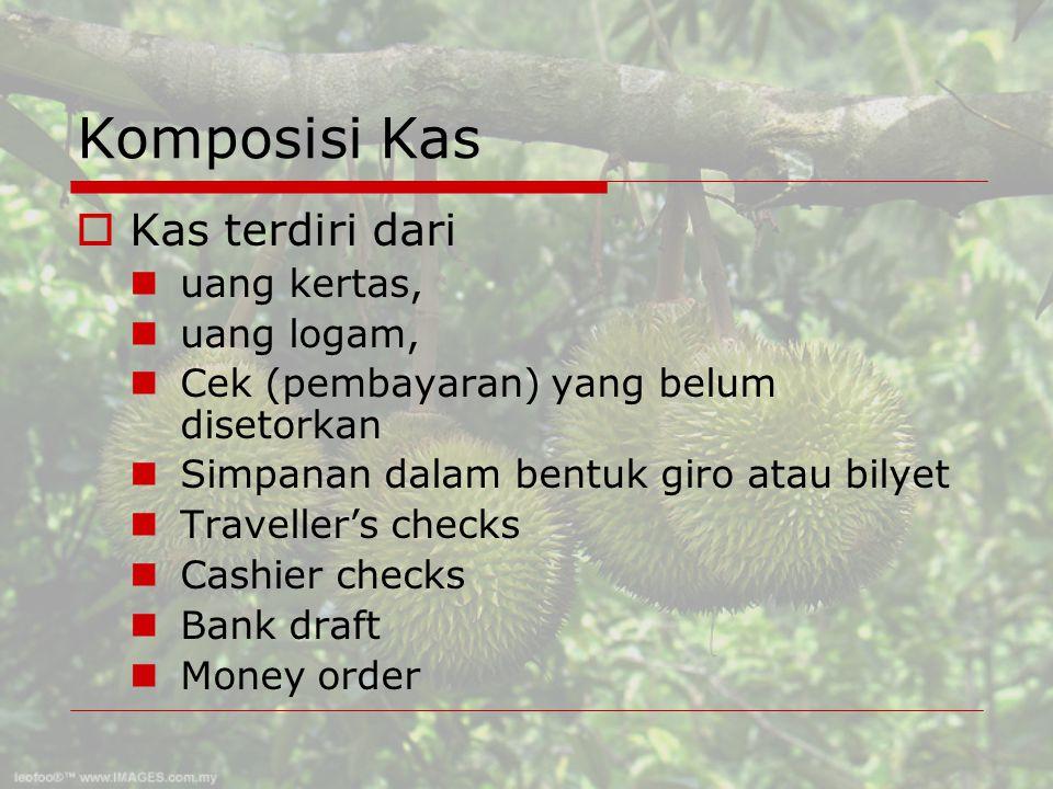 Komposisi Kas Kas terdiri dari uang kertas, uang logam,