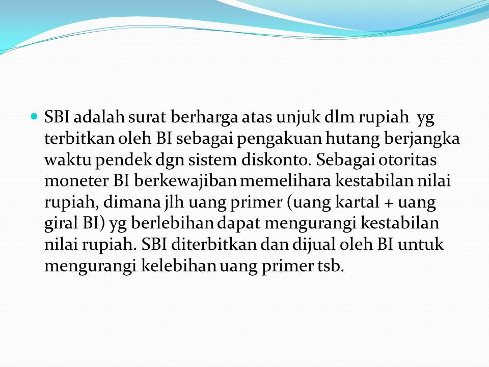 SBI adalah surat berharga atas unjuk dlm rupiah yg terbitkan oleh BI sebagai pengakuan hutang berjangka waktu pendek dgn sistem diskonto.