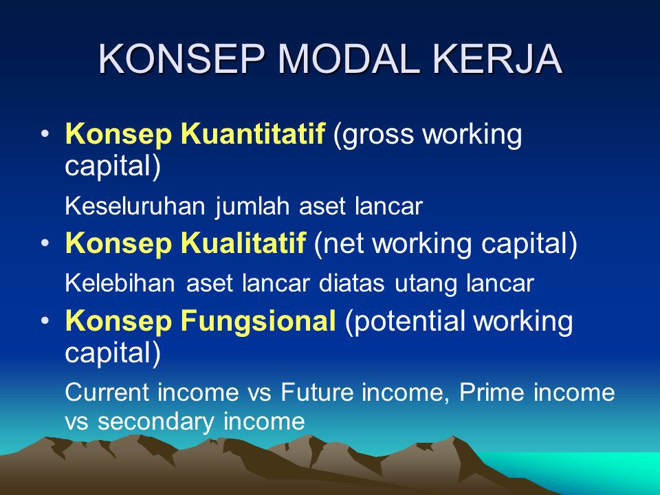 KONSEP MODAL KERJA Konsep Kuantitatif (gross working capital)