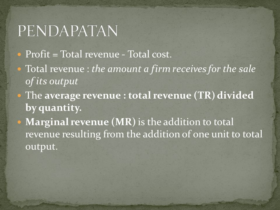 PENDAPATAN Profit = Total revenue - Total cost.