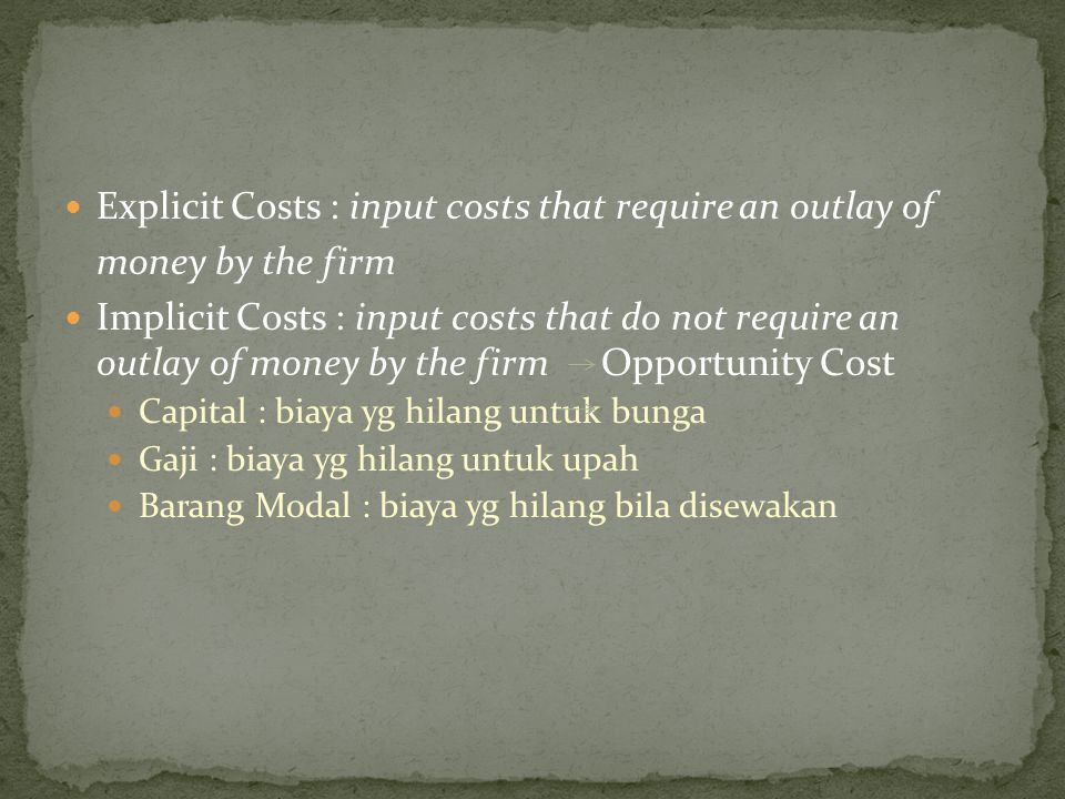 Explicit Costs : input costs that require an outlay of