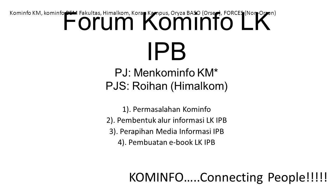Forum Kominfo LK IPB PJ: Menkominfo KM* PJS: Roihan (Himalkom)