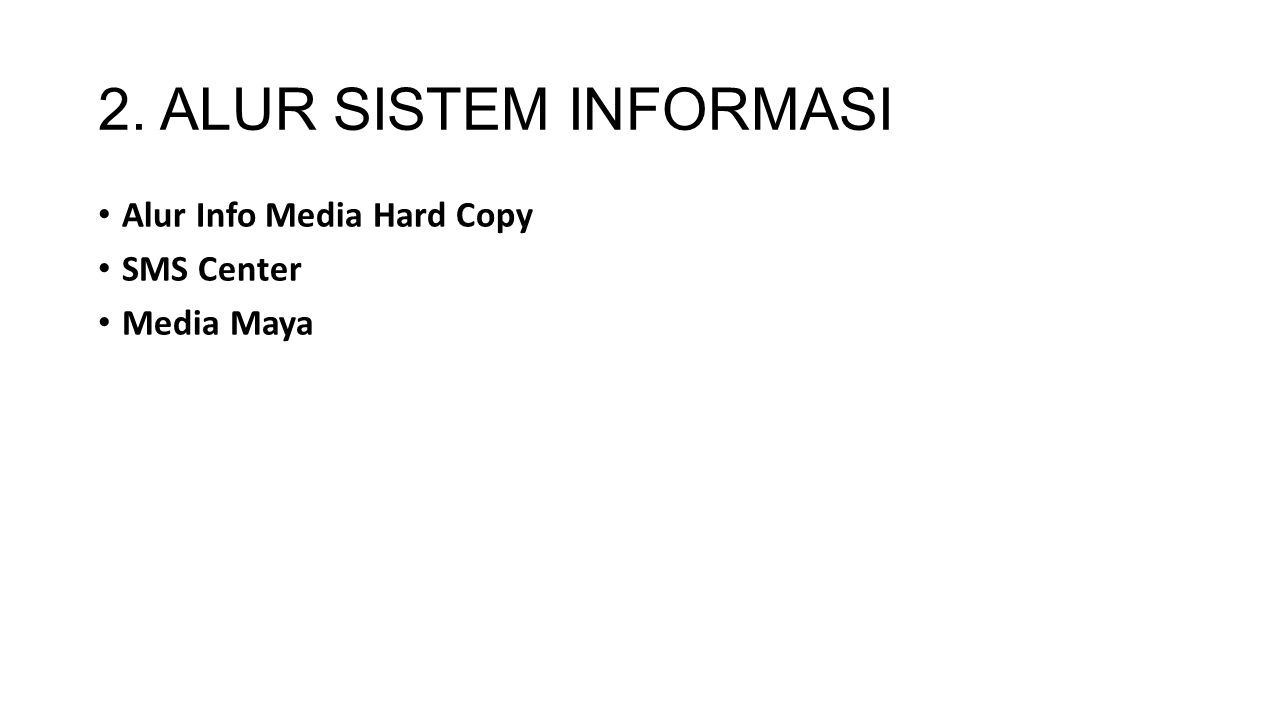 2. ALUR SISTEM INFORMASI Alur Info Media Hard Copy SMS Center