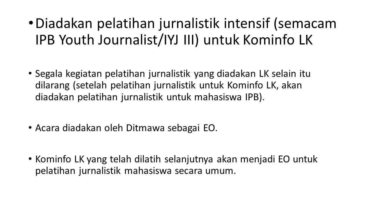 Diadakan pelatihan jurnalistik intensif (semacam IPB Youth Journalist/IYJ III) untuk Kominfo LK