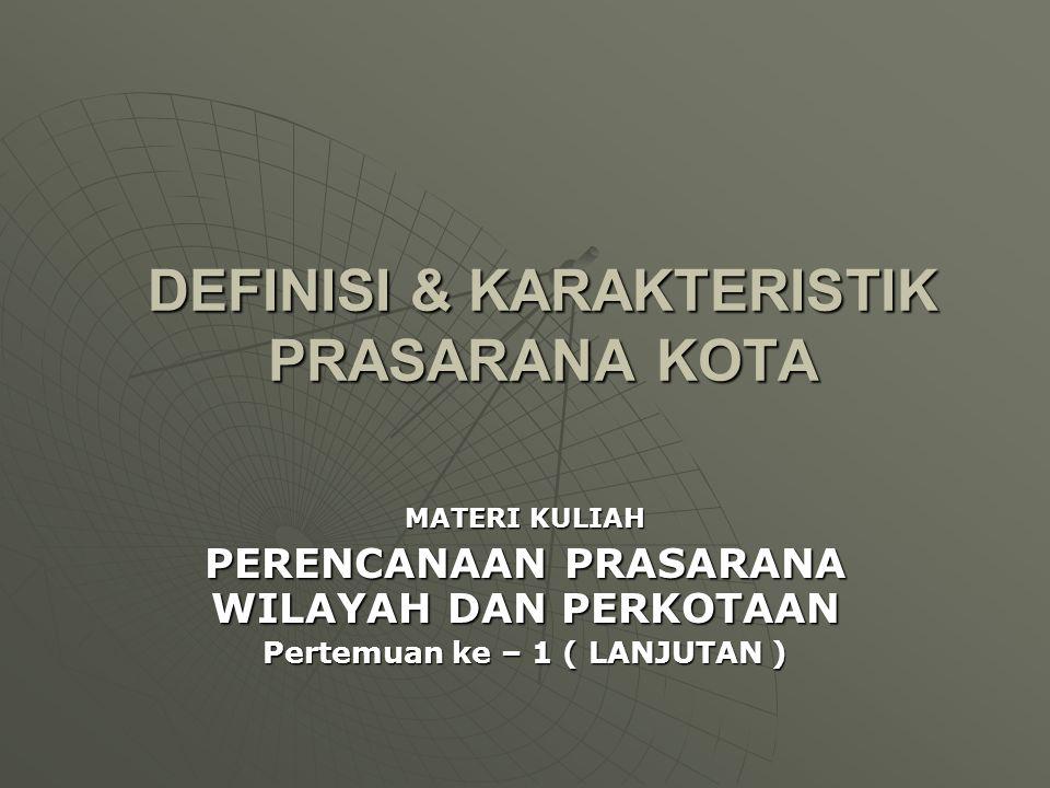DEFINISI & KARAKTERISTIK PRASARANA KOTA
