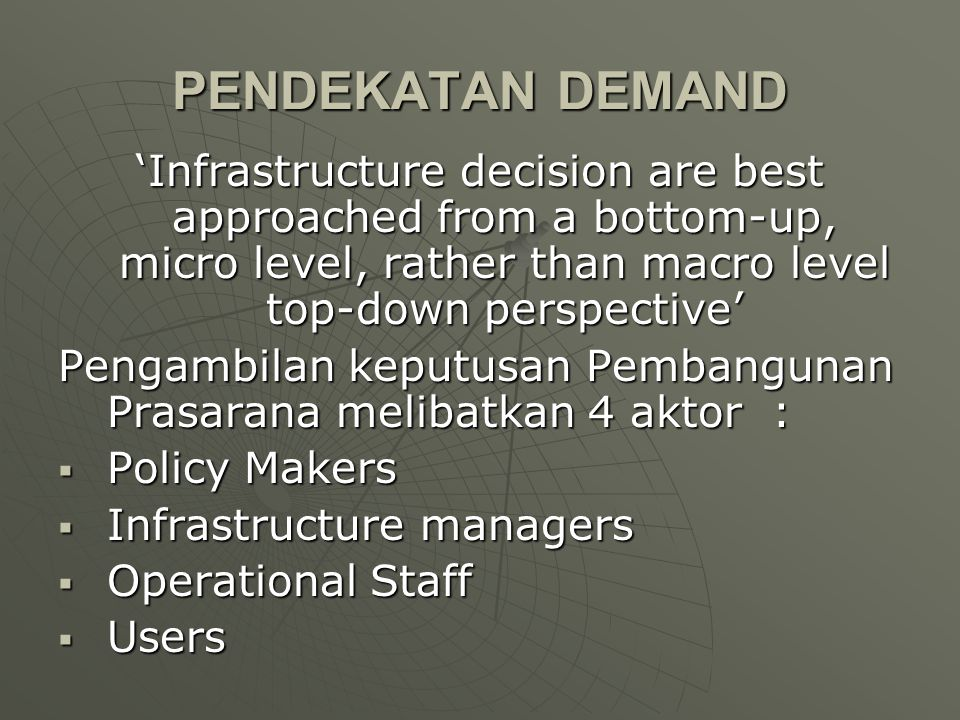 PENDEKATAN DEMAND 'Infrastructure decision are best approached from a bottom-up, micro level, rather than macro level top-down perspective'