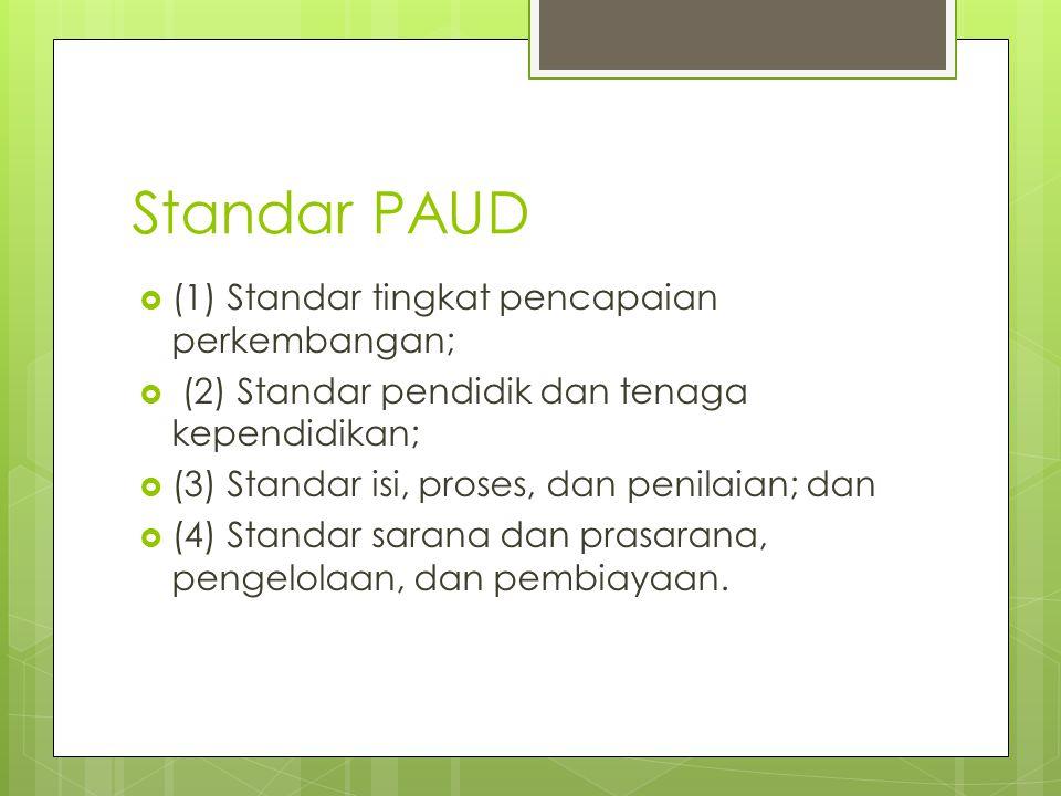 Standar PAUD (1) Standar tingkat pencapaian perkembangan;
