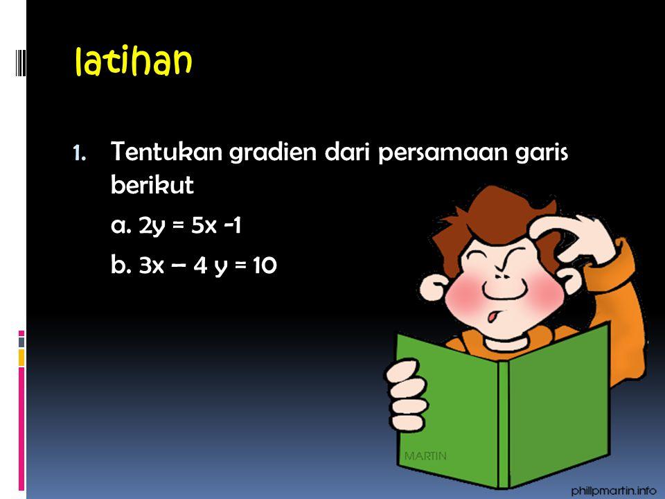 latihan Tentukan gradien dari persamaan garis berikut a. 2y = 5x -1