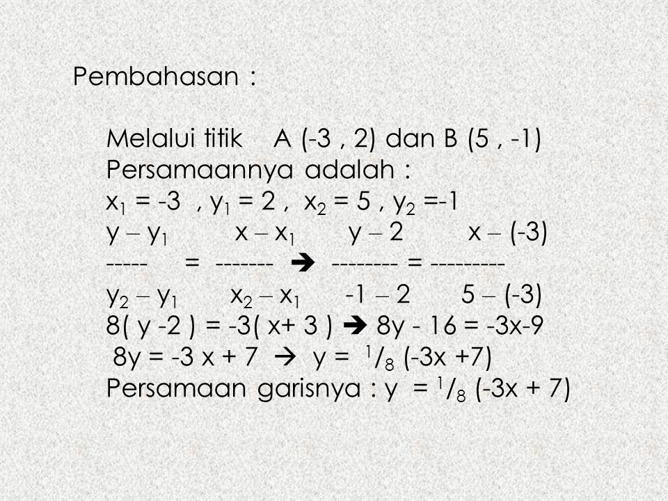 Pembahasan : Melalui titik A (-3 , 2) dan B (5 , -1) Persamaannya adalah : x1 = -3 , y1 = 2 , x2 = 5 , y2 =-1.