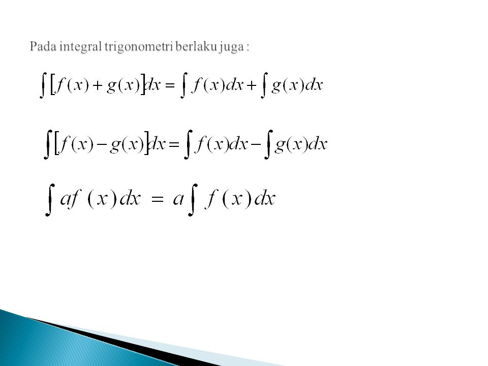 Pada integral trigonometri berlaku juga :