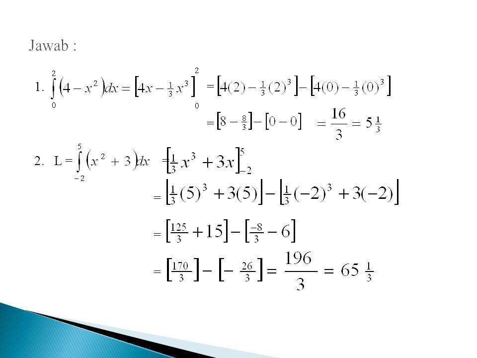 Jawab : 1. = = 2. L = =