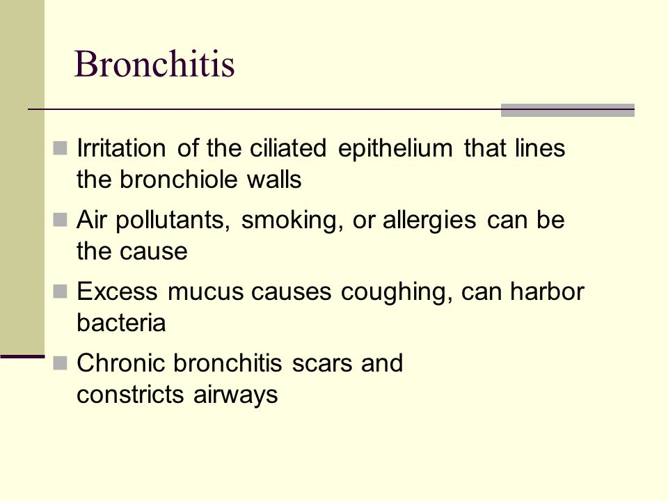 Bronchitis Irritation of the ciliated epithelium that lines the bronchiole walls. Air pollutants, smoking, or allergies can be the cause.
