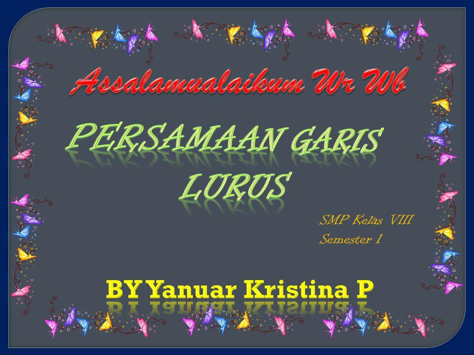 Assalamualaikum Wr Wb PERSAMAAN GARIS LURUS BY Yanuar Kristina P