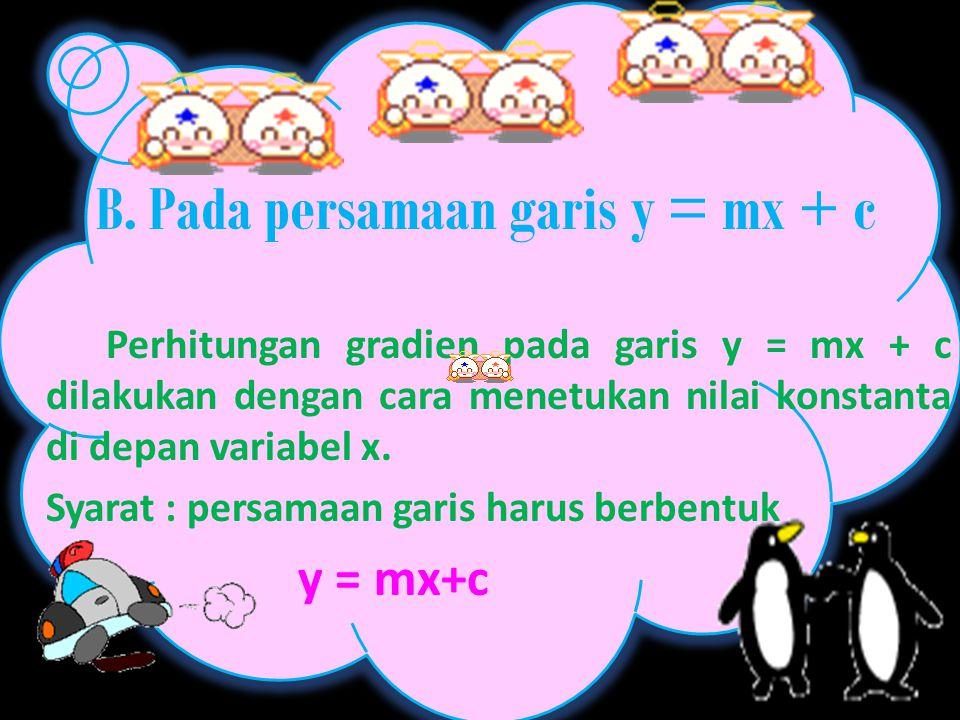 B. Pada persamaan garis y = mx + c