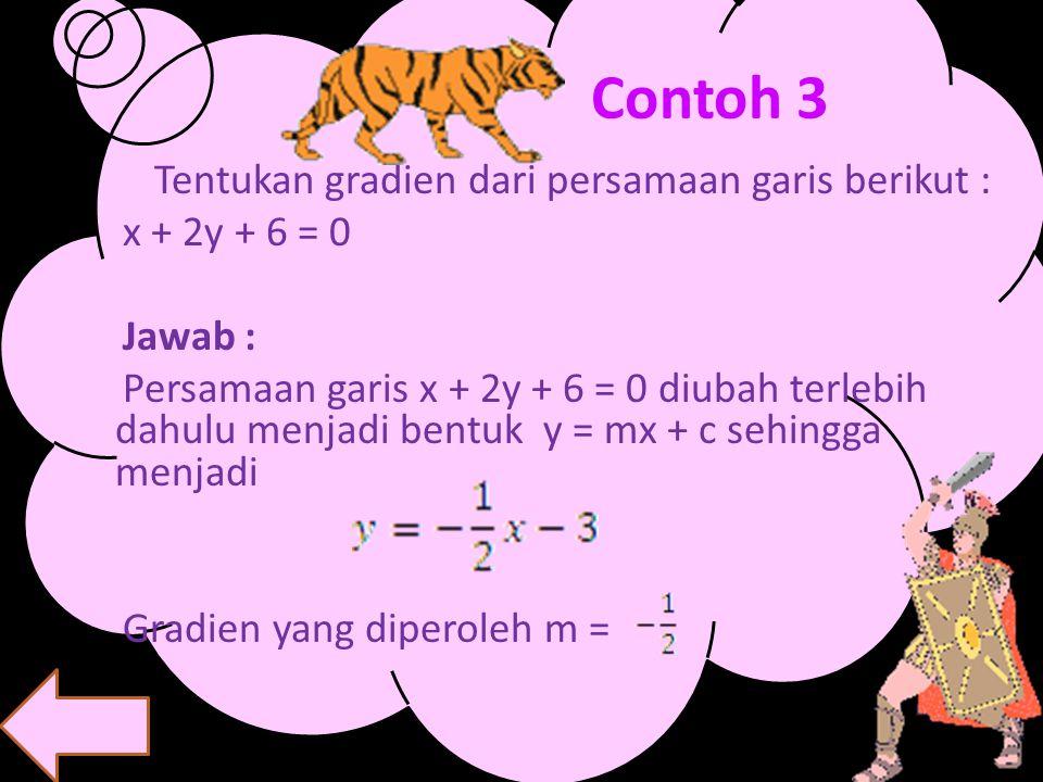Contoh 3 Tentukan gradien dari persamaan garis berikut :