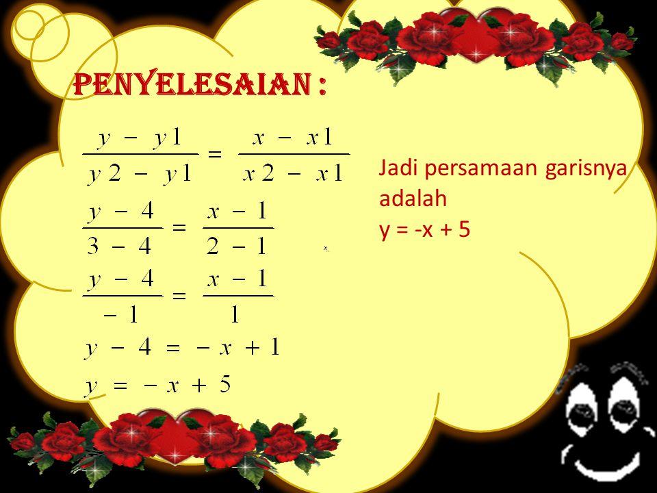 Penyelesaian : Jadi persamaan garisnya adalah y = -x + 5