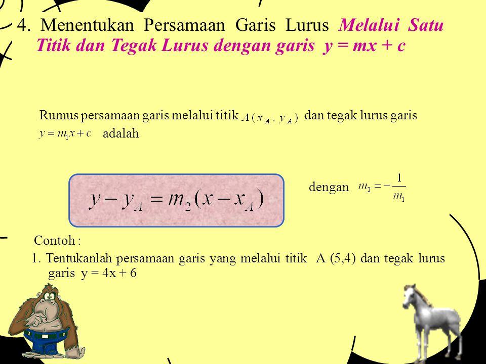 4. Menentukan Persamaan Garis Lurus Melalui Satu Titik dan Tegak Lurus dengan garis y = mx + c