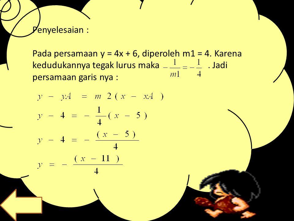 Penyelesaian : Pada persamaan y = 4x + 6, diperoleh m1 = 4.