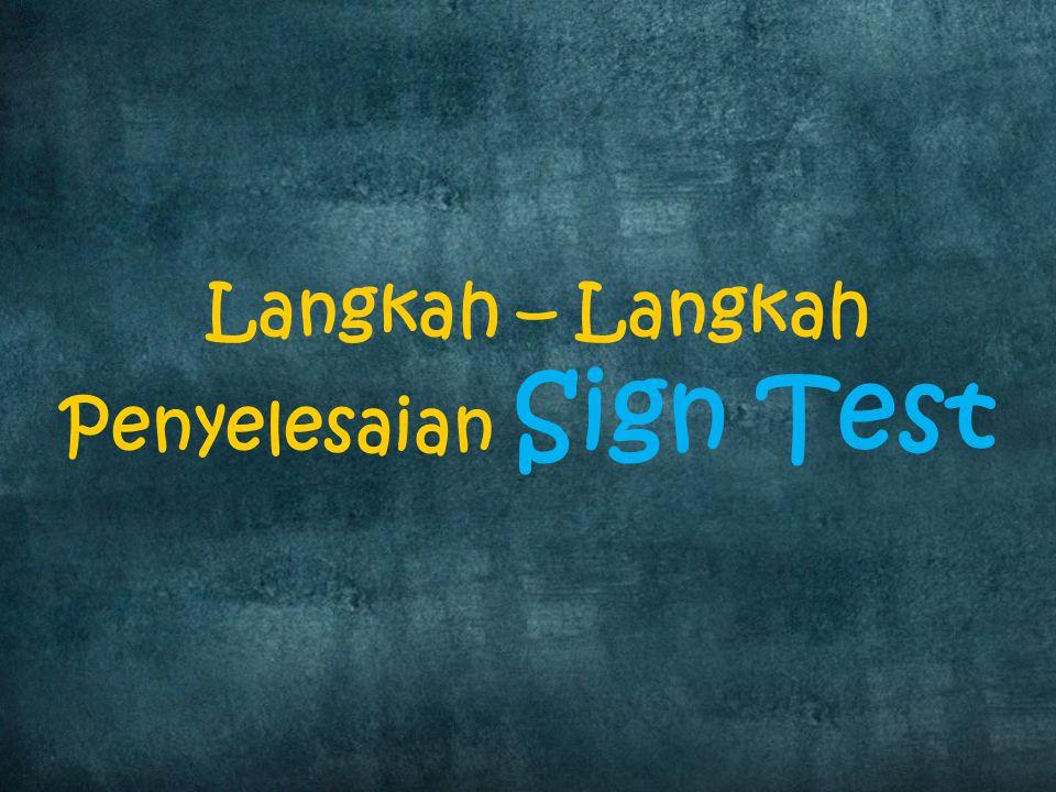 Langkah – Langkah Penyelesaian Sign Test