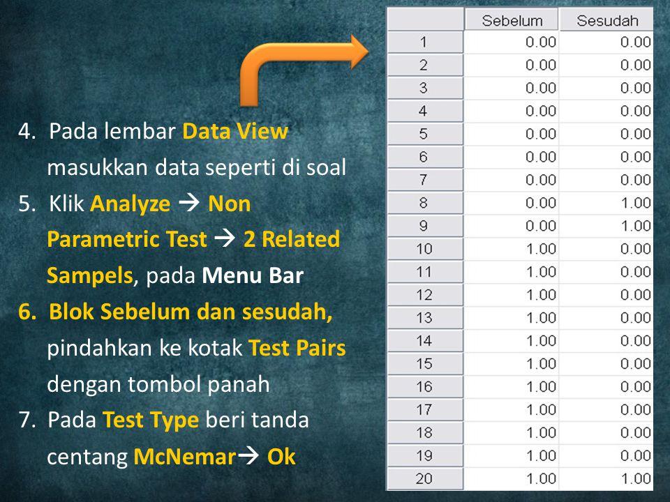 4. Pada lembar Data View masukkan data seperti di soal. 5. Klik Analyze  Non. Parametric Test  2 Related.