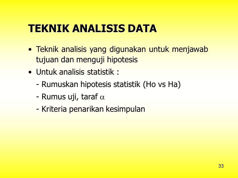 TEKNIK ANALISIS DATA • Teknik analisis yang digunakan untuk menjawab tujuan dan menguji hipotesis.