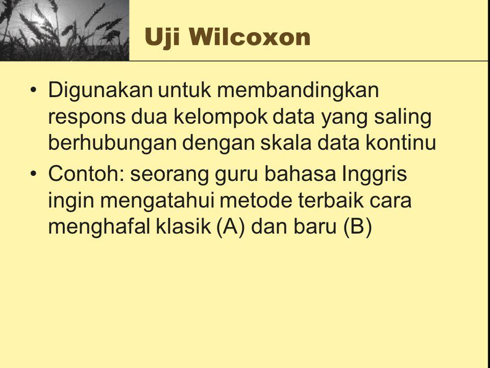 Uji Wilcoxon Digunakan untuk membandingkan respons dua kelompok data yang saling berhubungan dengan skala data kontinu.