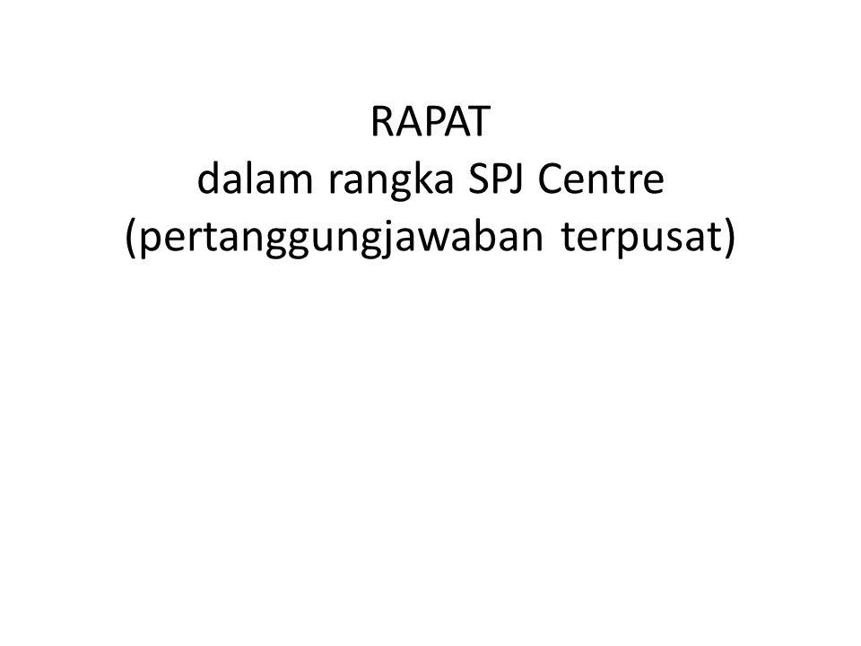 RAPAT dalam rangka SPJ Centre (pertanggungjawaban terpusat)
