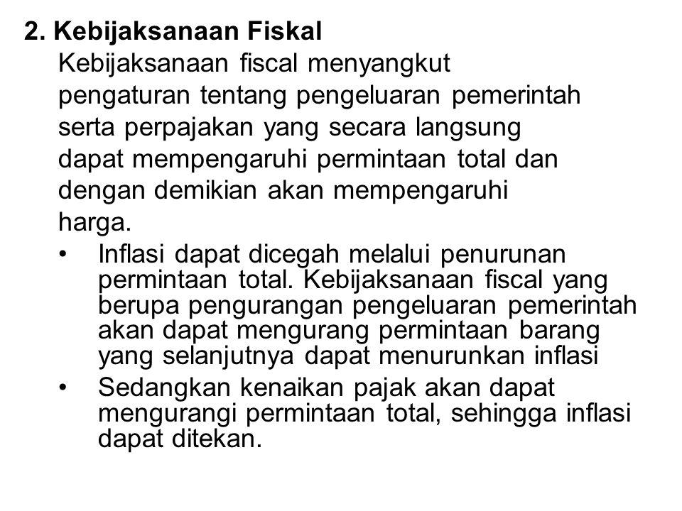 2. Kebijaksanaan Fiskal Kebijaksanaan fiscal menyangkut. pengaturan tentang pengeluaran pemerintah.