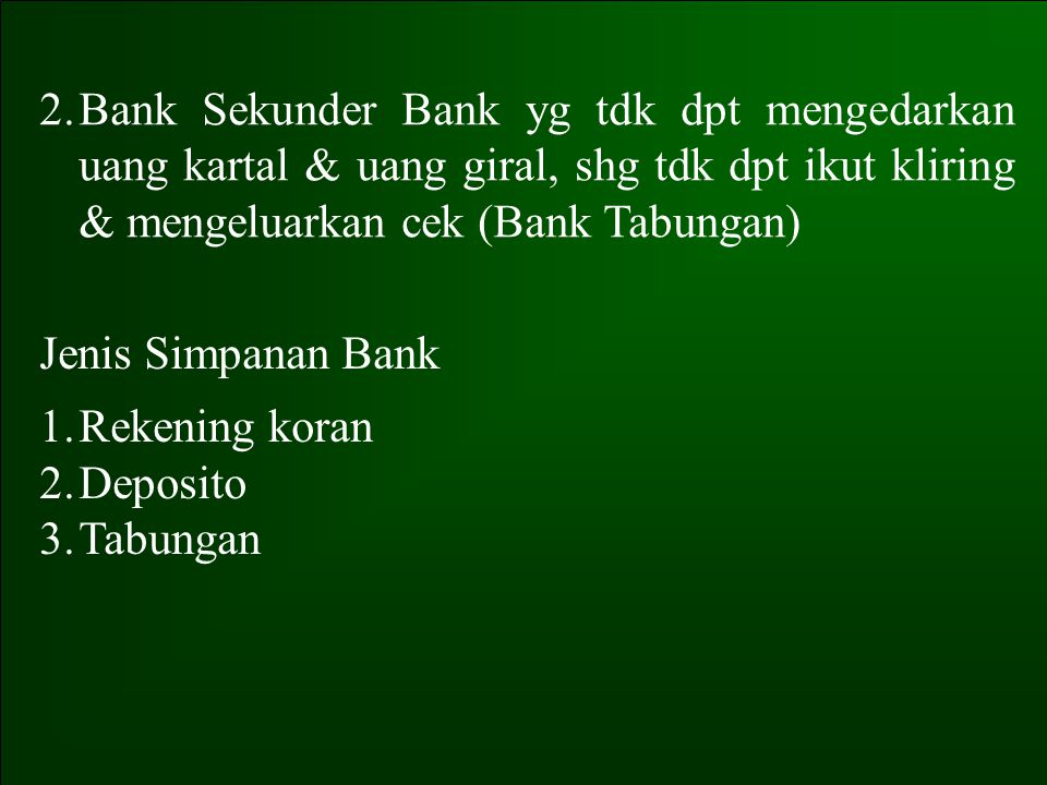 Bank Sekunder Bank yg tdk dpt mengedarkan uang kartal & uang giral, shg tdk dpt ikut kliring & mengeluarkan cek (Bank Tabungan)