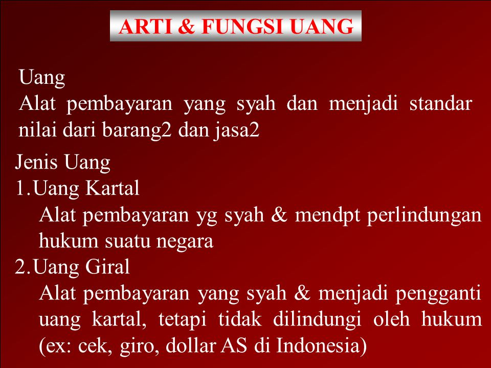 ARTI & FUNGSI UANG Uang. Alat pembayaran yang syah dan menjadi standar nilai dari barang2 dan jasa2.