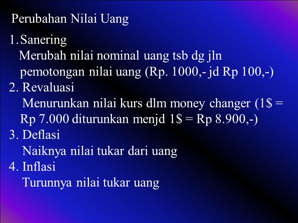 Perubahan Nilai Uang Sanering. Merubah nilai nominal uang tsb dg jln pemotongan nilai uang (Rp. 1000,- jd Rp 100,-)