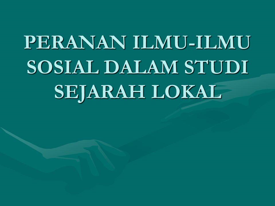 PERANAN ILMU-ILMU SOSIAL DALAM STUDI SEJARAH LOKAL