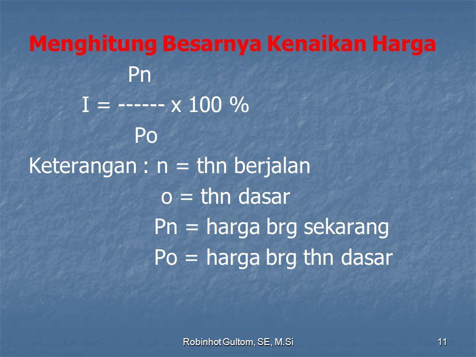 Menghitung Besarnya Kenaikan Harga Pn I = ------ x 100 % Po Keterangan : n = thn berjalan o = thn dasar Pn = harga brg sekarang Po = harga brg thn dasar