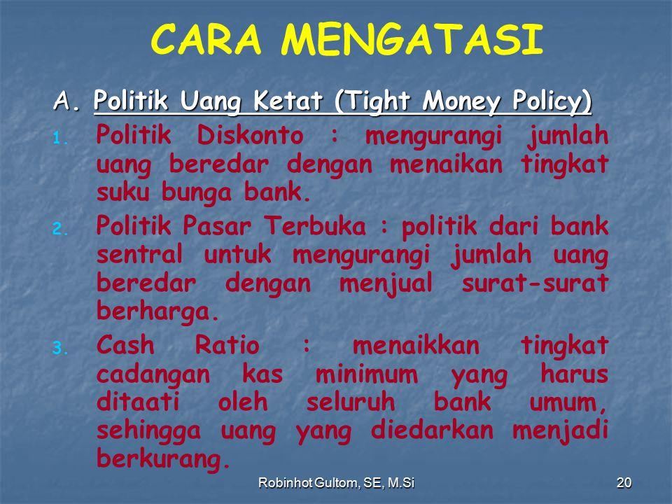 CARA MENGATASI A. Politik Uang Ketat (Tight Money Policy)
