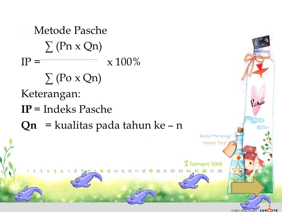 Metode Pasche ∑ (Pn x Qn) IP = x 100% ∑ (Po x Qn) Keterangan: IP = Indeks Pasche.