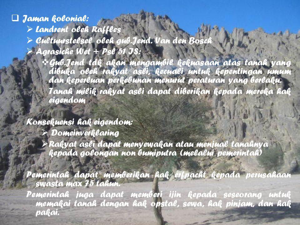 Jaman kolonial: Landrent oleh Raffles. Cultuurstelsel oleh gub.Jend. Van den Bosch. Agrasiche Wet + Psl 51 IS: