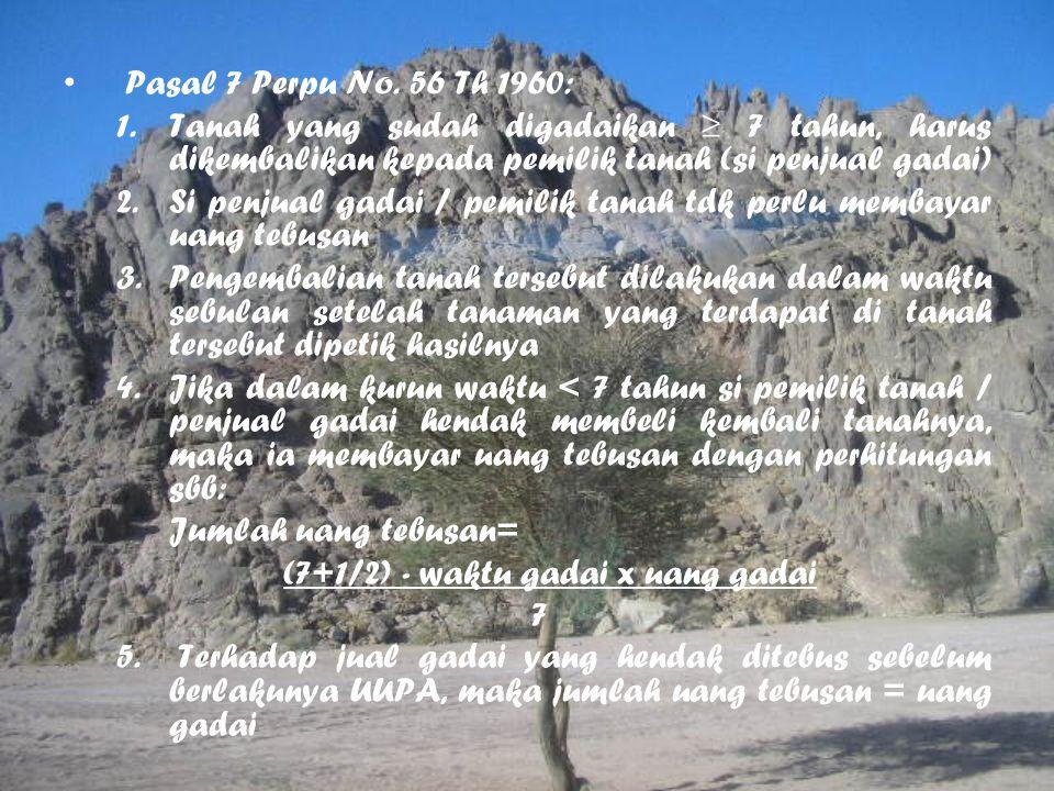 Pasal 7 Perpu No. 56 Th 1960: Tanah yang sudah digadaikan ≥ 7 tahun, harus dikembalikan kepada pemilik tanah (si penjual gadai)