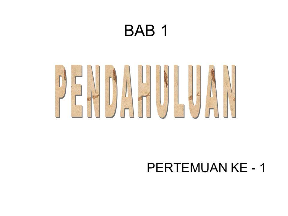BAB 1 PENDAHULUAN PERTEMUAN KE - 1