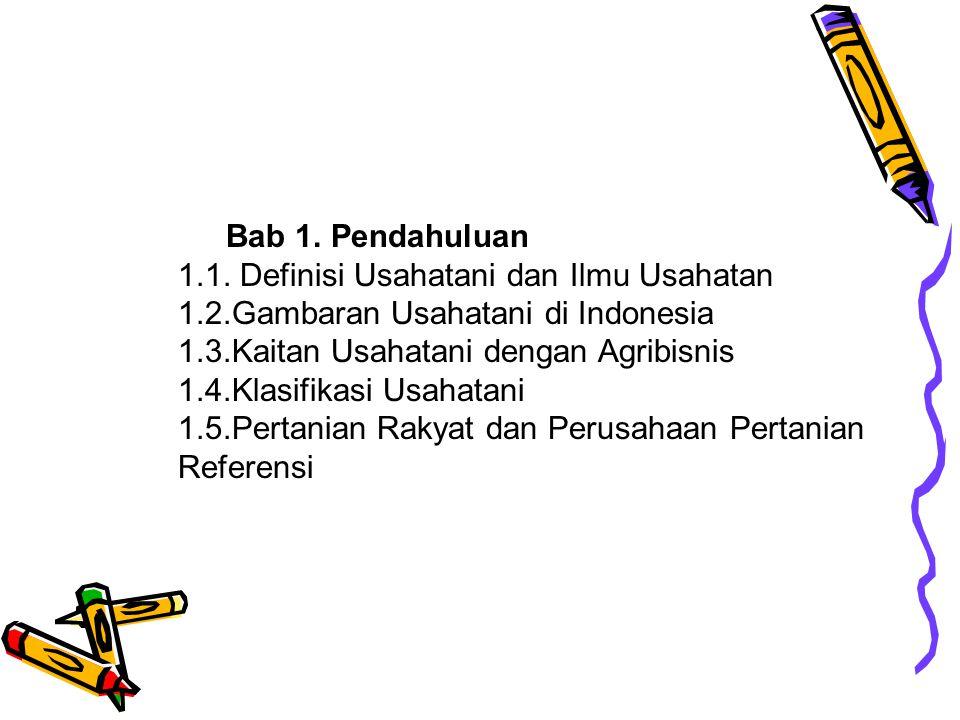 Bab 1. Pendahuluan 1.1. Definisi Usahatani dan Ilmu Usahatan. 1.2.Gambaran Usahatani di Indonesia.