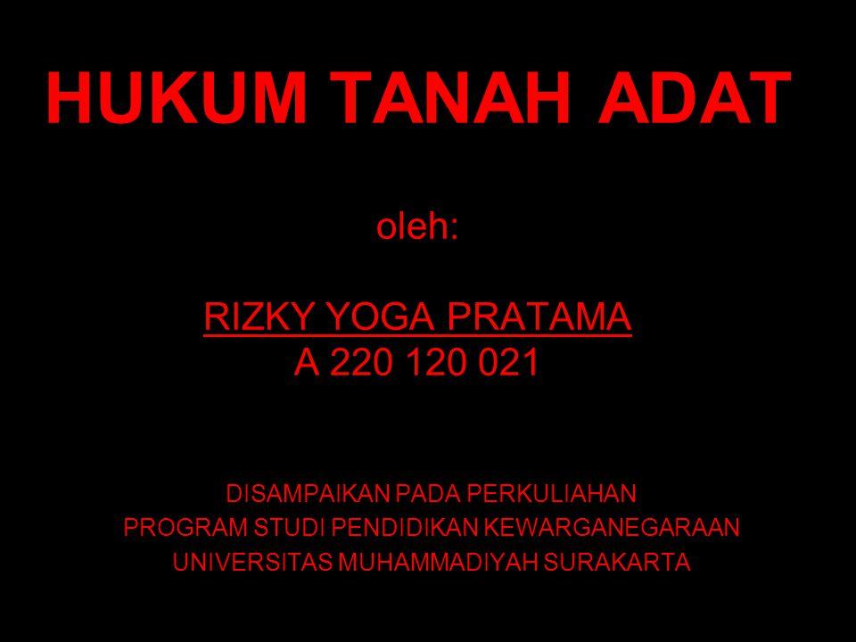 HUKUM TANAH ADAT oleh: RIZKY YOGA PRATAMA A 220 120 021